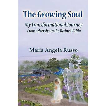 The Growing Soul My Transformational Journey From Adversity to the Divine Within by Russo & Maria Angela
