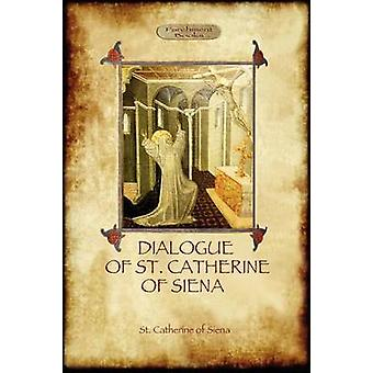 The Dialogue of St Catherine of Siena  with an account of her death by Ser Barduccio di Piero Canigiani by of Siena & St. Catherine