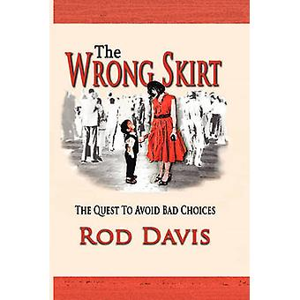 THE WRONG SKIRT The Quest To Avoid Bad Choices by Davis & Rod