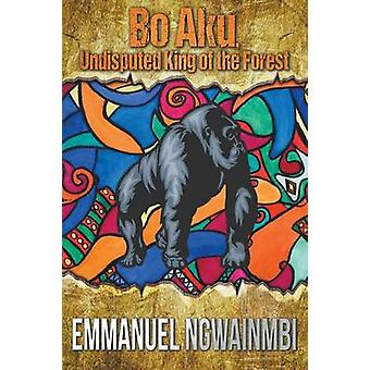 Bo Aku Undisputed King of the Forest by Ngwainmbi & Emmanuel