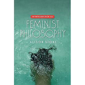 An Introduction to Feminist Philosophy by Stone & Alison