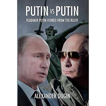 Putin vs Putin Vladimir Putin Viewed from the Right by Dugin & Alexander