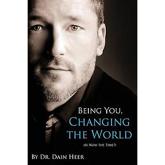 Being You Changing the World von Heer & Dr. Dain