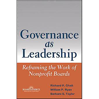 Governance as Leadership - Reframing the Work of Nonprofit Boards by R