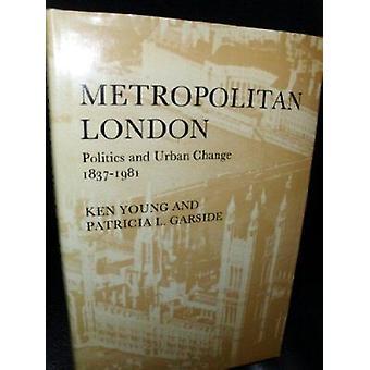 Metropolitan London - Politics and Urban Change - 1837-1981 (New editi