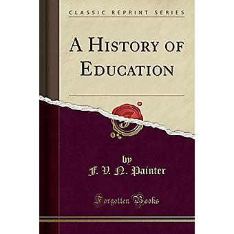 A History of Education (Classic Reprint) by F V N Painter - 978144003