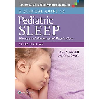 A Clinical Guide to Pediatric Sleep - Diagnosis and Management of Slee