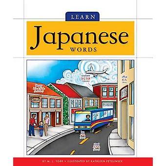 Learn Japanese Words by M J York - Kathleen Petelinsek - 978162687376