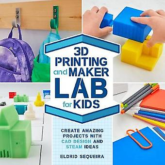 3D Printing and Maker Lab for Kids - Create Amazing Projects with CAD