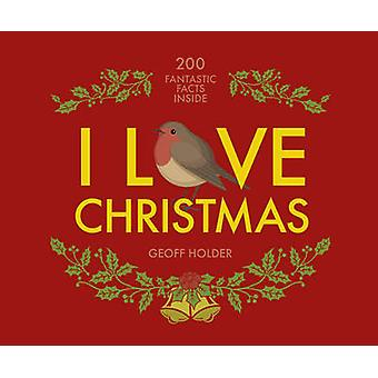 I Love Christmas - 200 Fantastic Facts by Geoff Holder - 9781841657400