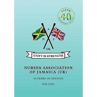 Nurses Association of Jamaica - 40 Years of Service by Nurses Associat