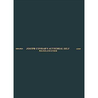 Joseph Conrad's Authorial Self - Polish and Other by Wieslaw Krajka -