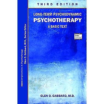 Long-Term Psychodynamic Psychotherapy - A Basic Text by Glen O. Gabbar