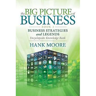 The Big Picture of Business - Book 3 - Business Strategies and Legends