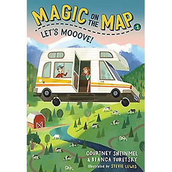 Magic on the Map #1 - Let's Mooove! by Courtney Sheinmel - 97816356516
