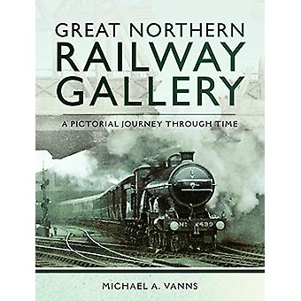 Great Northern Railway Gallery by Michael A. Vanns - 9781473882072 Bo