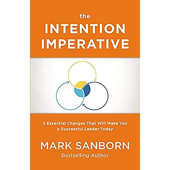 The Intention Imperative - 3 Essential Changes That Will Make You a Su