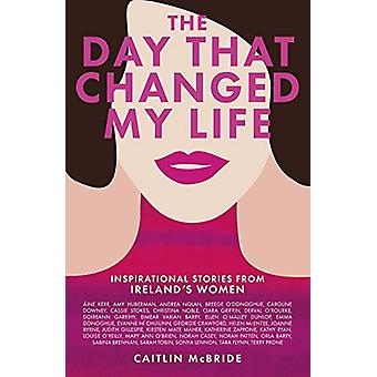 The Day That Changed My Life - Inspirerende verhalen uit Ireland's Wo