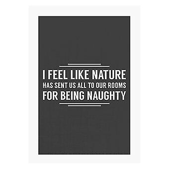 Nature Has Sent Us All To Our Rooms For Being Naughty A4 Print