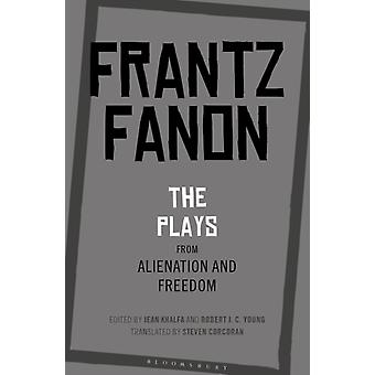 The Plays from Alienation and Freedom by Frantz Fanon & Translated by Steven Corcoran & Edited by Jean Khalfa & Edited by Professor Robert J C Young