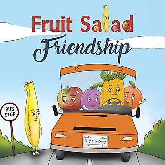 Fruit Salad Friendship by K J Armstrong