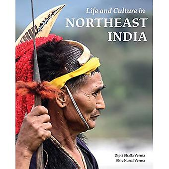 Life and Culture in Northeast India par Verma & Dipti BhallaVerma & Shiv Kunal