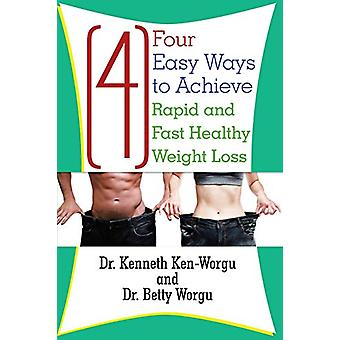 Four (4) Easy Ways to Achieve Rapid and Fast Healthy Weight Loss by D