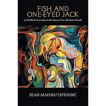 Fish and One-Eyed Jack - A Diabolic Comedy in the Form of an Absolute