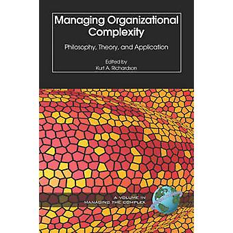 Managing Organizational Complexity - Philosophy - Theory and Applicati