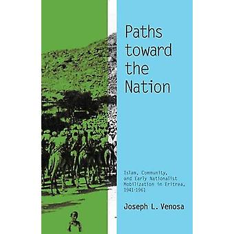Paths toward the Nation  Islam Community and Early Nationalist Mobilization in Eritrea 19411961 by Joseph L Venosa