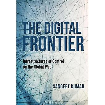 The Digital Frontier Infrastructures of Control on the Global Web Framing the Global