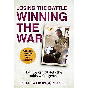 Losing the Battle Winning the War Hoe we allemaal de kansen kunnen trotseren die we krijgen