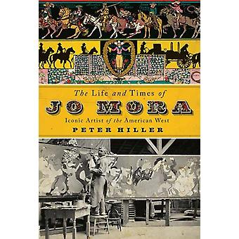 The Life and Times of Jo Mora by Peter Hiller