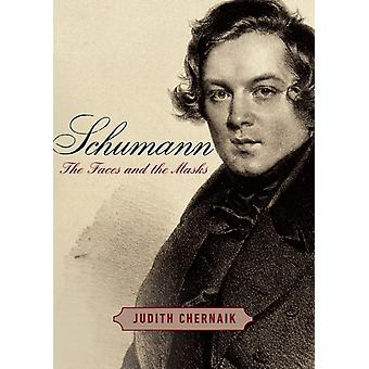 Schumann  The Faces and the Masks by Judith Chernaik
