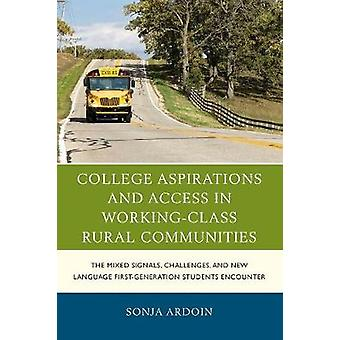 College Aspirations and Access in WorkingClass Rural Communities The Mixed Signals Challenges and New Language FirstGeneration Students Encounter Social Class in Education