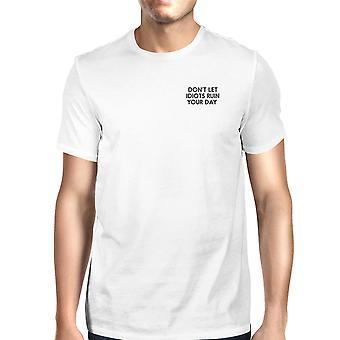 Не позволяйте идиоты погубить рубашку Забавный день унисекс белая футболка