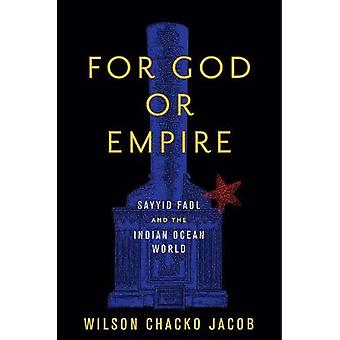 For God or Empire Sayyid Fadl and the Indian Ocean World