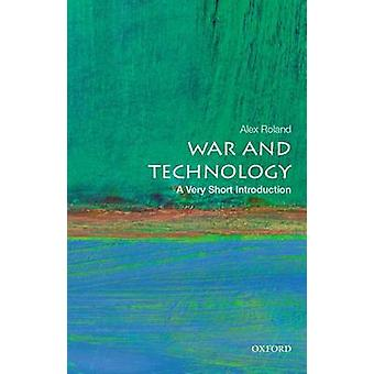 War and Technology - A Very Short Introduction by Alex Roland - 978019