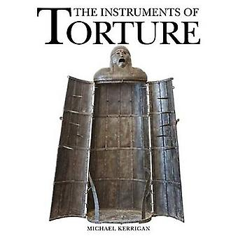 The Instruments of Torture by Michael Kerrigan - 9781782744269 Book