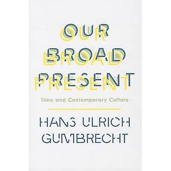 Vores brede nutid - tid og moderne kultur af Hans Ulrich Gumbr