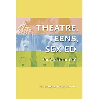 Theater - Teens - Sex - zijn We er nog? (Het toneelstuk) door Jan Selman - J