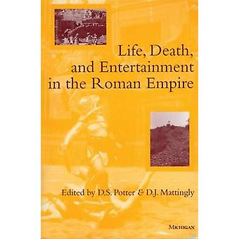 Life - Death - & Entertainment in the Roman Empire by D. S. Potter -