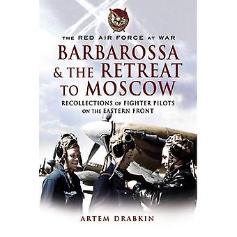 The Red Air Force at War Barbarossa and the Retreat to Moscow: Recollections of Soviet Fighter Pilots on the Eastern Front
