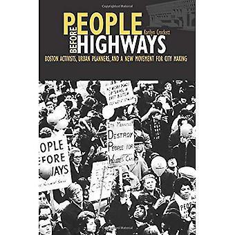 Mensen voor snelwegen: Boston activisten, stedenbouwkundigen, en een nieuwe beweging voor stad maken