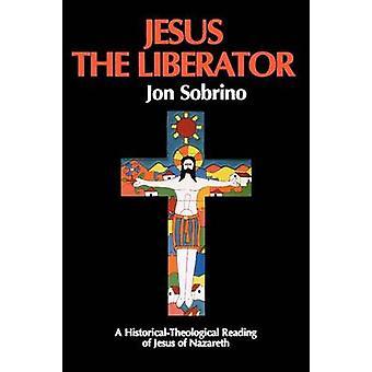 Jesus Liberator A historiske teologisk læsning af Jesus af Nazareth af Sobrino & Jon