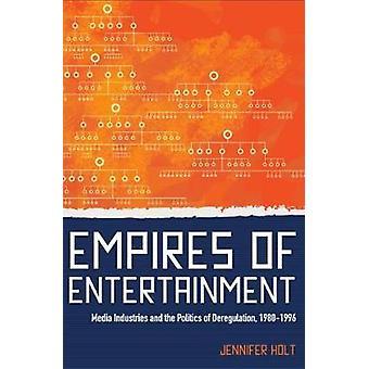 Empires underholdningsindustrien medier og politik af deregulering 19801996 af Holt & Jennifer