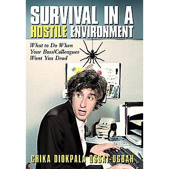 Survival in a Hostile Environment What to Do When Your BossColleagues Want You Dead by OssaiUgbah & Chika Diokpala