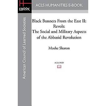 Black Banners from the East II Revolt The Social and Military Aspects of the Abbasid Revolution by Sharon & Moshe