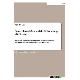 Steuerhinterzieher und die Selbstanzeige als Chance by Brenner & Karl