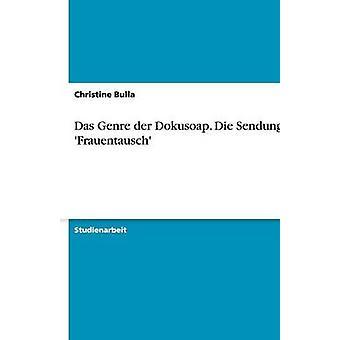 Das Genre der Dokusoap. Die Sendung Frauentausch by Bulla & Christine